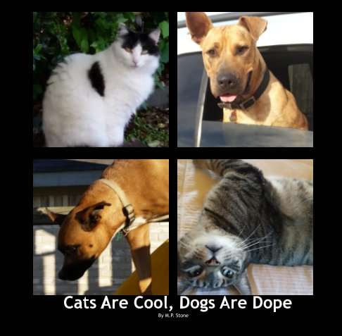 View Cats Are Cool, Dogs Are Dope by M. P.  Stone