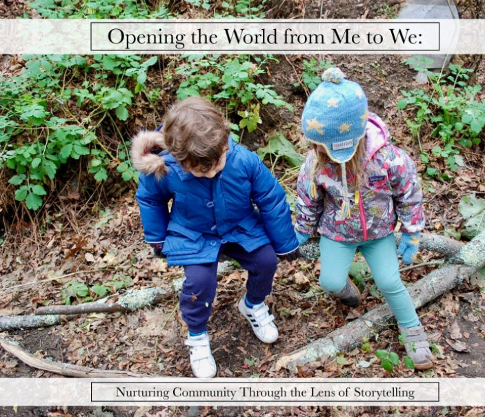 View Opening the World From Me to We: Nurturing Community Through the Lens of Storytelling by Mark Weltner