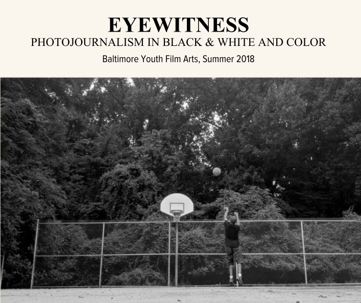 View Eyewitness: Photojournalism in Black & White and Color by Baltimore Youth Film Arts