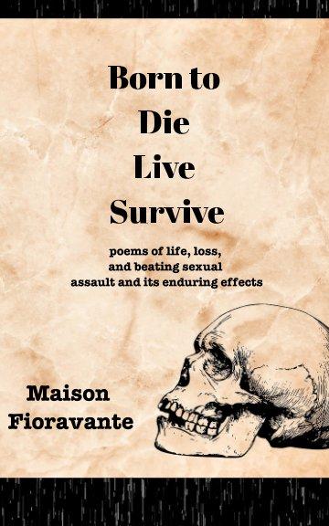 View Born to Die, Live, Survive by Maison Fioravante