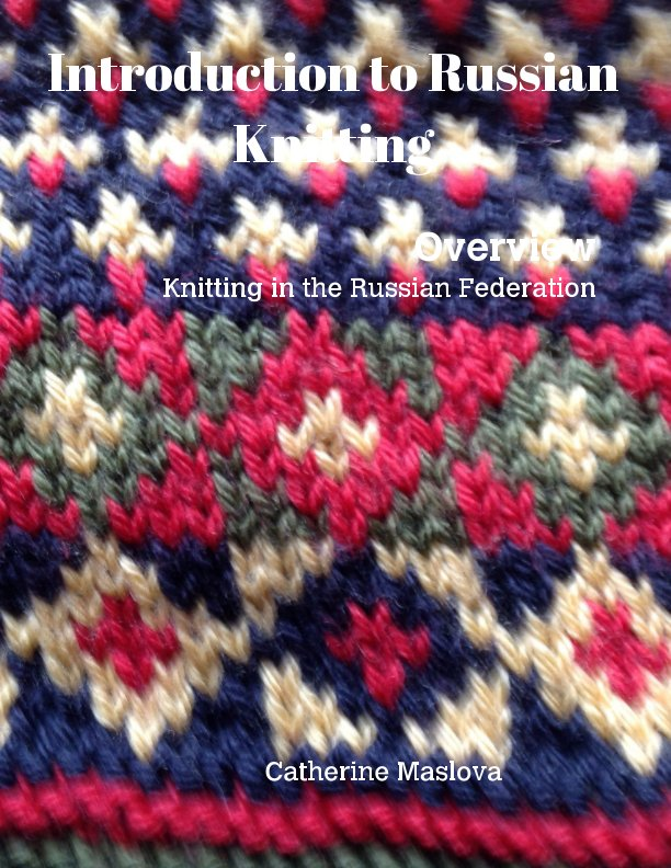 View Introduction to Russian Knitting by Catherine Maslova