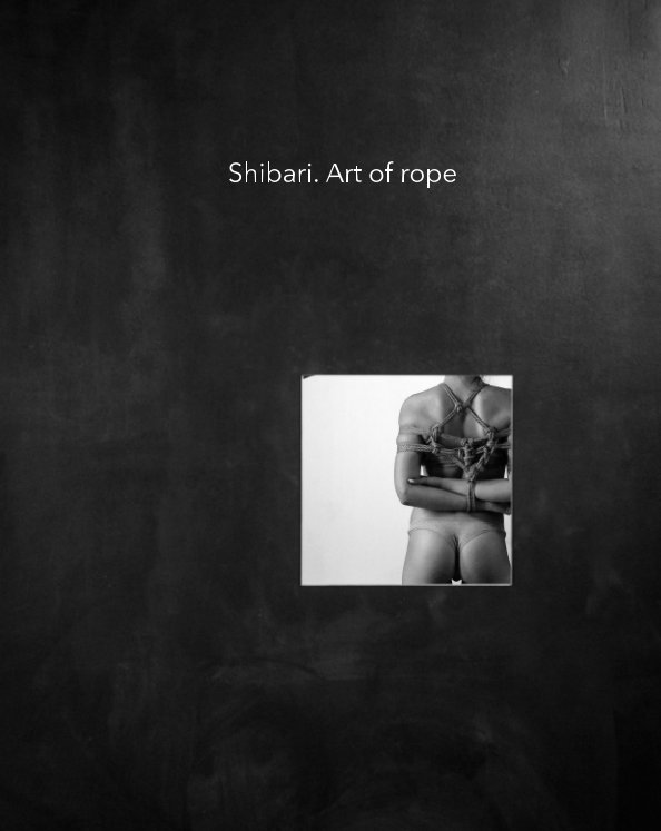 Bekijk Shibari. Art of rope op Eugeny Levchenko