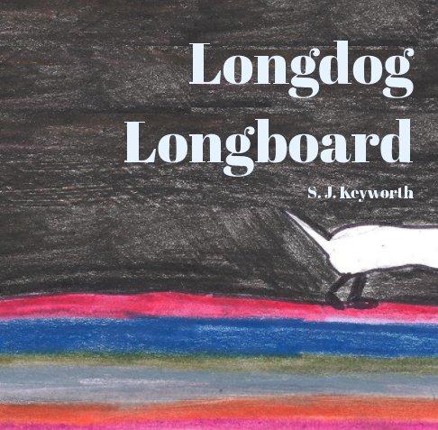 View Longdog Longboard by S. J. Keyworth