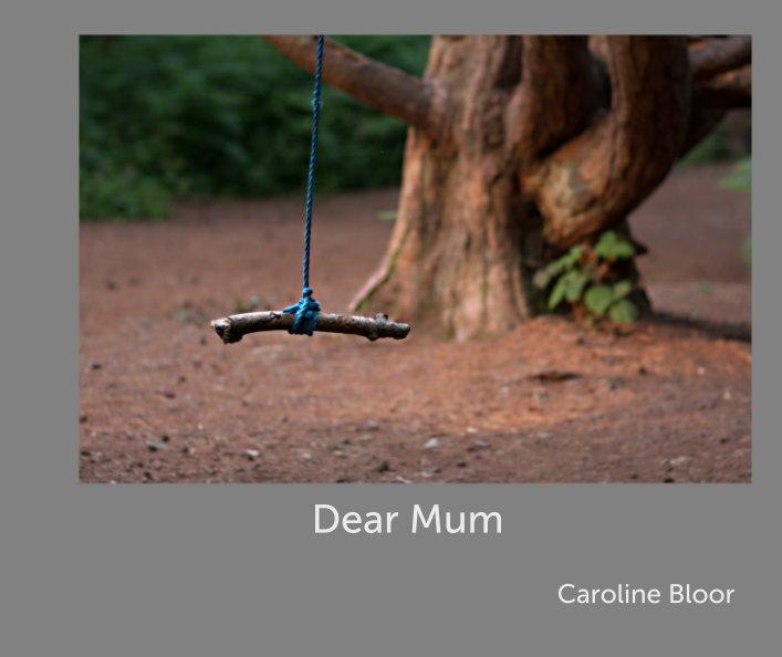 View Dear Mum by Caroline Bloor