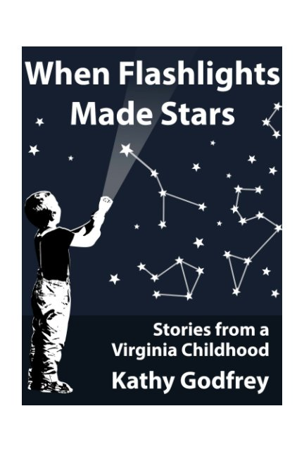 View When Flashlights Made Stars by Kathy Godfrey