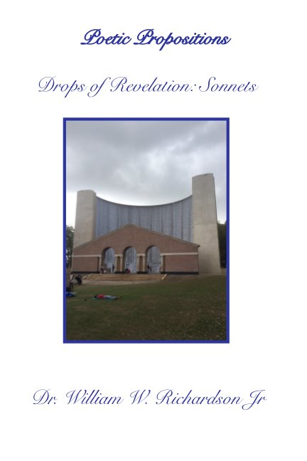 View Drops of Revelation: Sonnets by Dr. William W Richardson Jr.