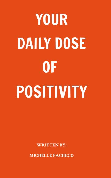 View Your Daily Dose of Positivity by Michelle Pacheco