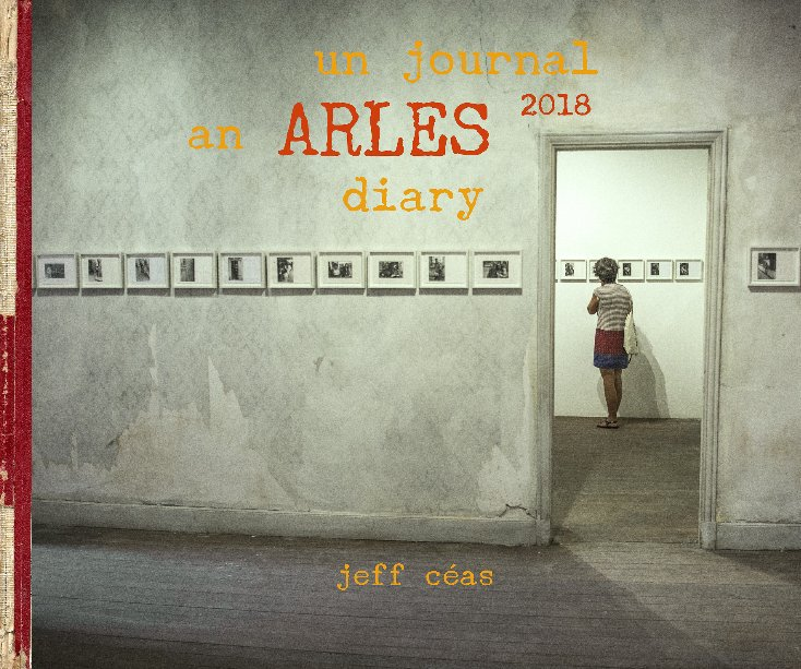 View an Arles diary 2018 by jeff Céas