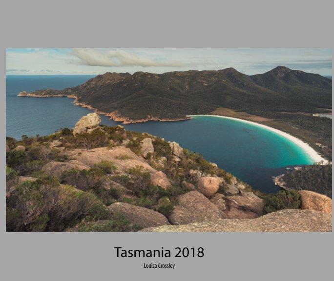 View Tasmania 2018 by Louisa Crossley