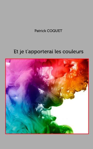 View Et je t'apporterai les couleurs by Patrick COQUET