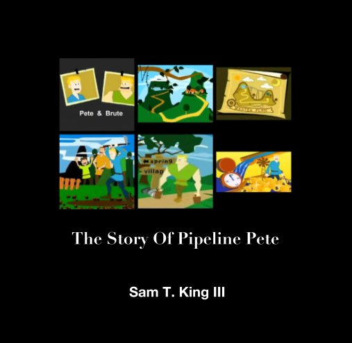 View The Story Of Pipeline Pete by Sam T. King III