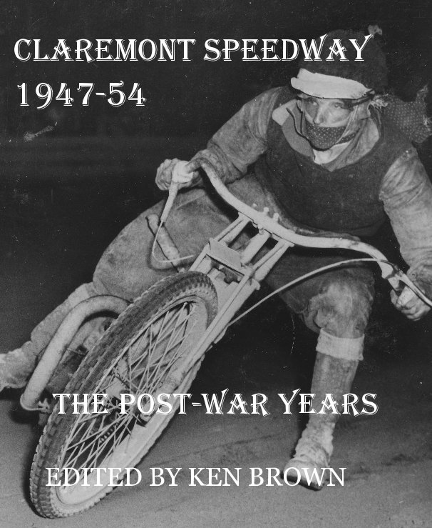 View Claremont Speedway 1947-54 by EDITED BY KEN BROWN