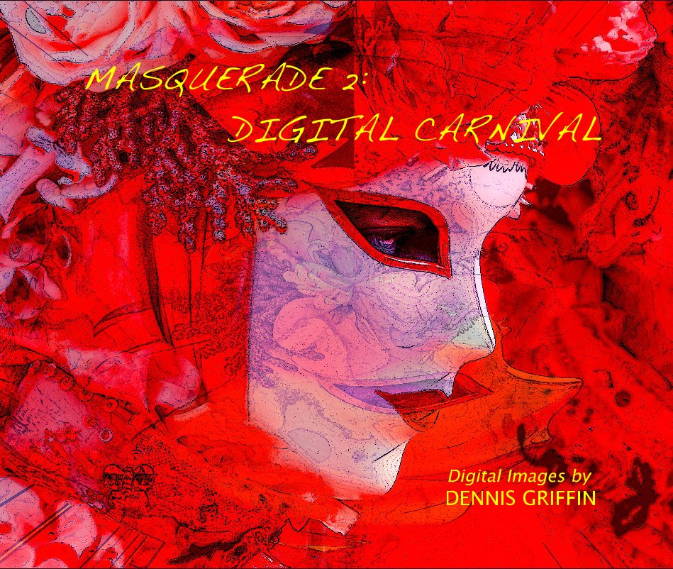 View MASQUERADE 2: DIGITAL CARNIVAL by DENNIS GRIFFIN