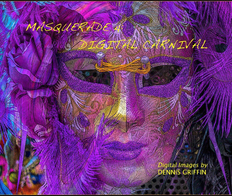 View MASQUERADE 4: DIGITAL CARNIVAL by DENNIS GRIFFIN