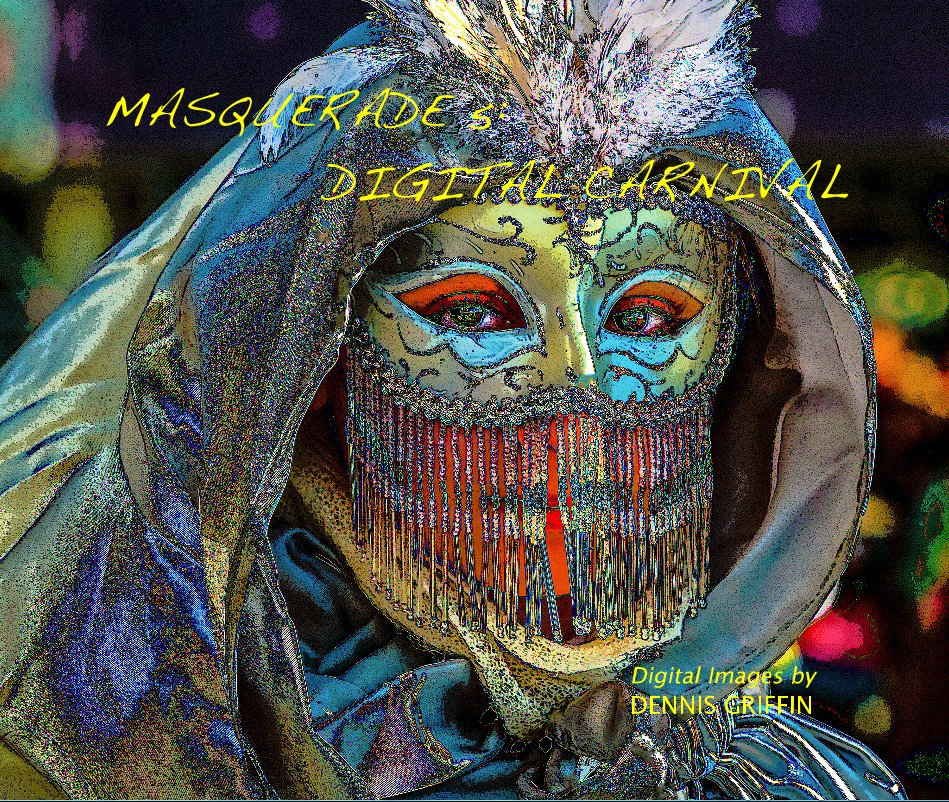 View MASQUERADE 5: DIGITAL CARNIVAL by DENNIS GRIFFIN