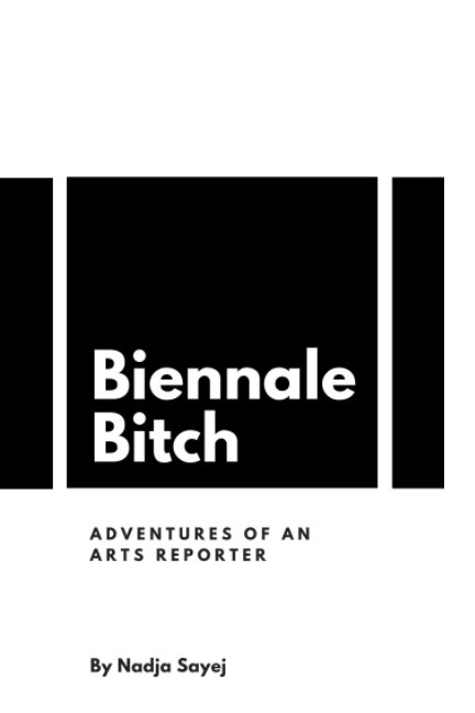 View Biennale Bitch by Nadja Sayej
