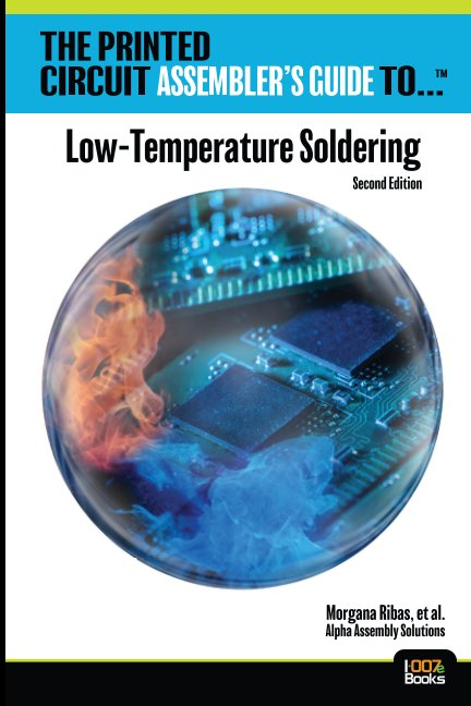 View The Printed Circuit Assembler's Guide to... Low-Temperature Soldering, 2nd Ed. by Morgana Ribas, et al.