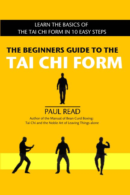 View The Beginners Guide to the Tai Chi Form by Paul Read