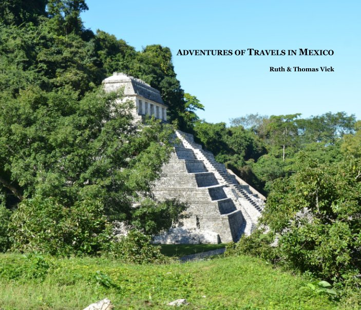 View Adventures of Travels in Mexico by Ruth and Thomas Vick