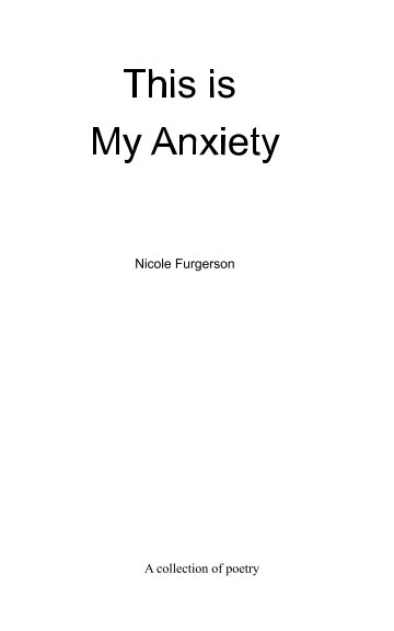 View This is My Anxiety by Nicole Furgerson