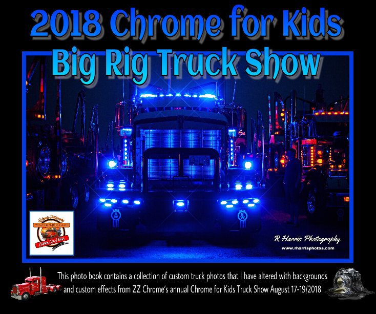 View 2018-Chrome For Kids Big Rig Truck Show Photo Book by R. Harris Photography