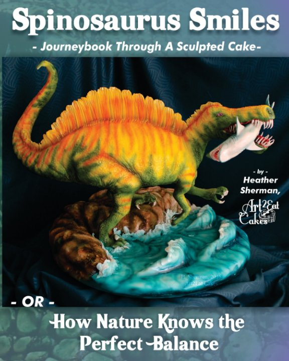 View Spinosaurus Smiles Cake Art Journeybook by Heather K. Sherman