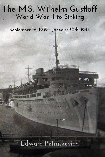 View The M.S Wilhelm Gustloff - World War II to Sinking by Edward Petruskevich