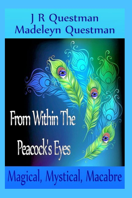 View From Within The Peacock's Eyes by JR Questman, Madeleyn Questman