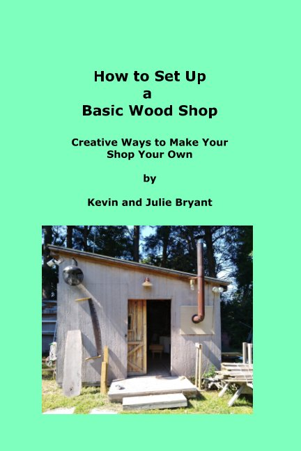 View How to Set Up a Basic Wood Shop by Kevin Bryant, Julie Bryant