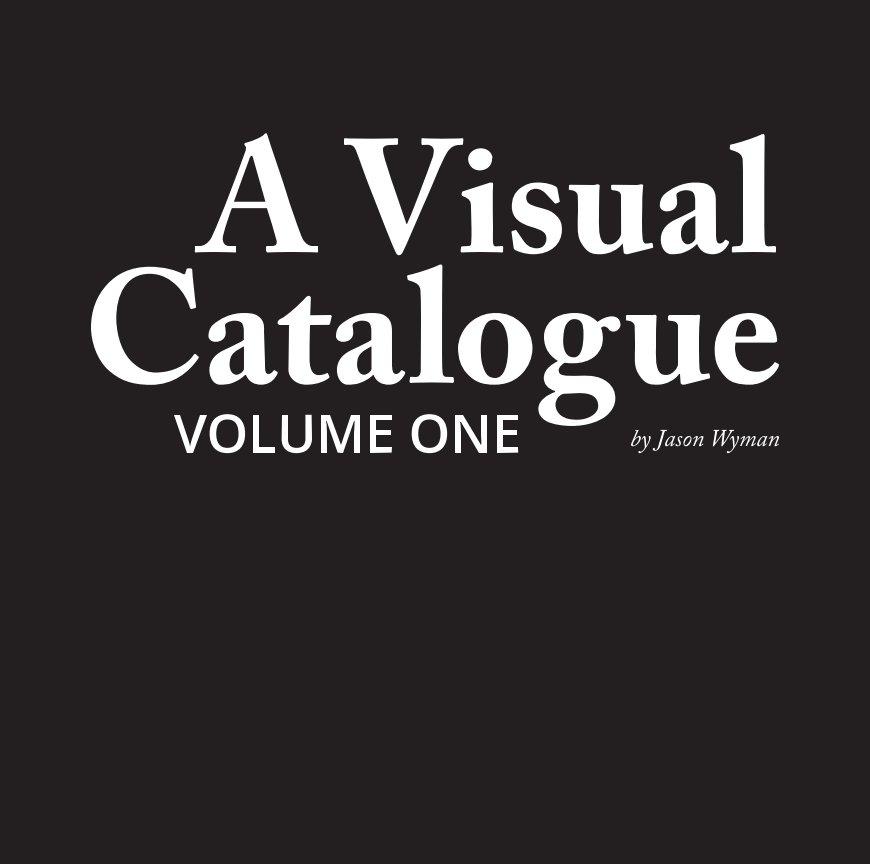 View A Visual Catalogue, Volume One by Jason Wyman