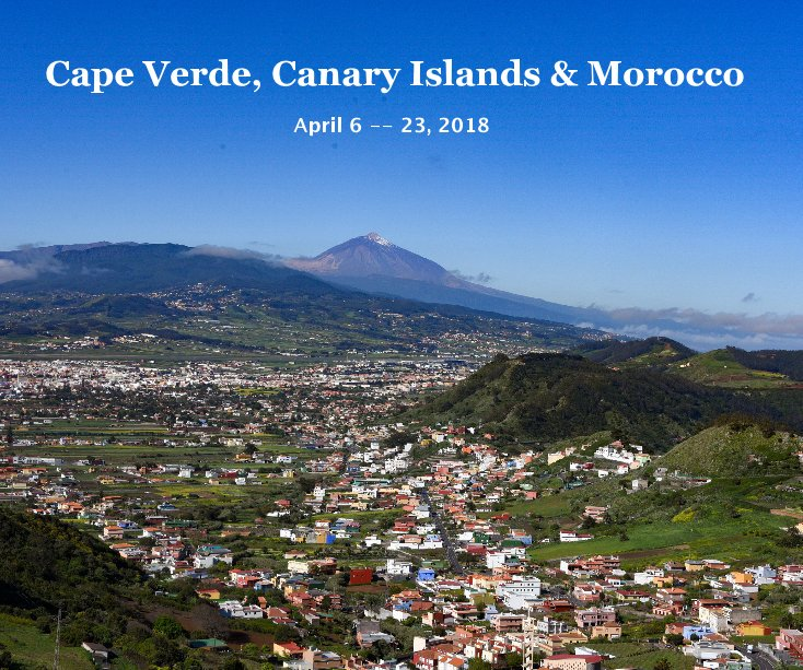 View Cape Verde, Canary Islands and Morocco April 6 -- 23, 2018 by Richard Leonetti