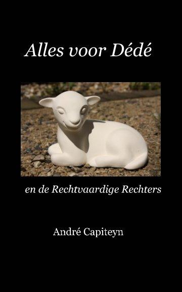 View Alles voor Dédé by André Capiteyn