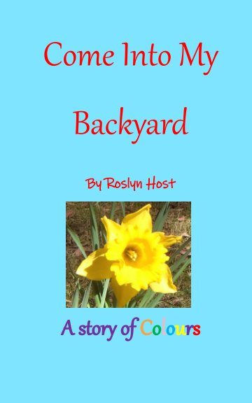 View Come Into My Backyard by Roslyn Host