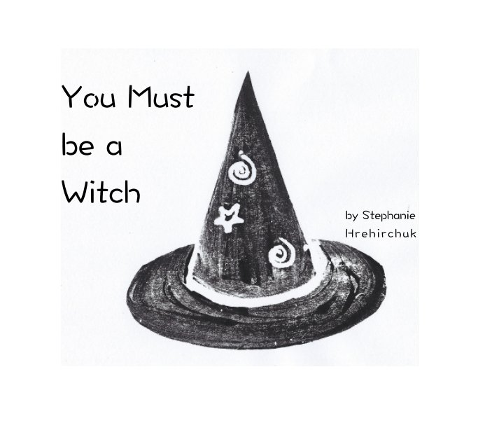 View You Must be a Witch by Stephanie Hrehirchuk