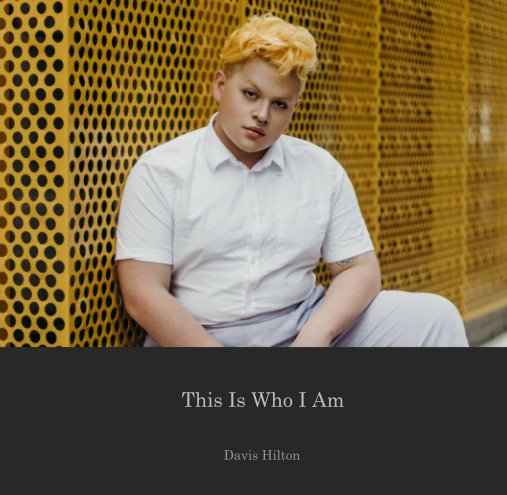 View This Is Who I Am by Davis Hilton