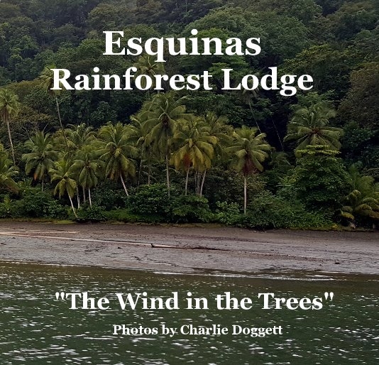 View Esquinas Rainforest Lodge by Photos by Charlie Doggett