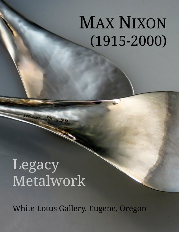 View MAX NIXON (1915-2000) Legacy Metalwork - Premium Edition by Christine L. Sundt