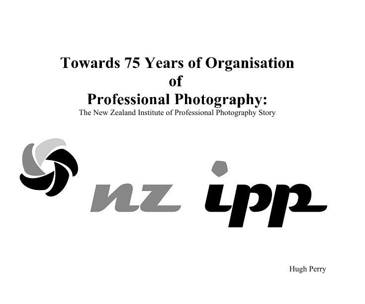Bekijk Towards 75 Years of Organisation of Professional Photography op Hugh Perry