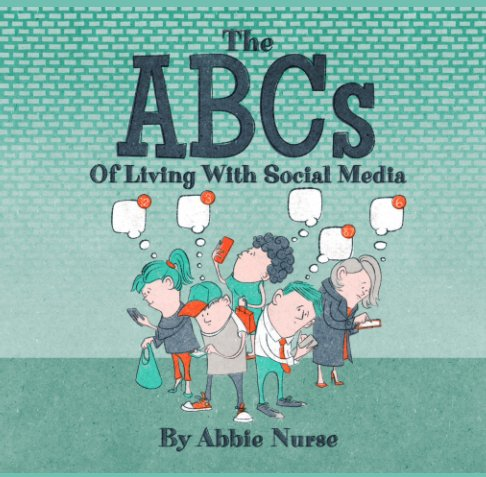 Bekijk The ABCs of Living With Social Media op Abbie Nurse