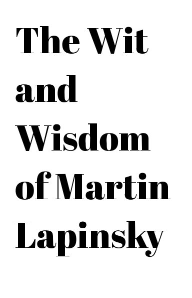 Bekijk The Wit and Wisdom of Martin Lapinsky op Martin Lapinsky