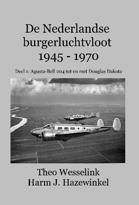 Bekijk De Nederlandse burgerluchtvloot 1945 - 1970 deel 1 op Theo Wesselink Harm Hazewinkel
