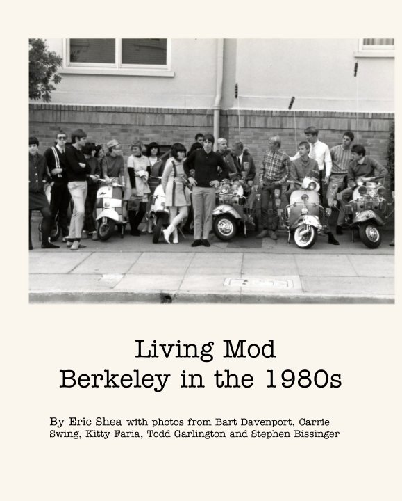 View Living Mod   Berkeley in the 1980s by Eric Shea with photos from Bart Davenport, Carrie Swing, Kitty Faria, Todd Garlington and Stephen Bissinger
