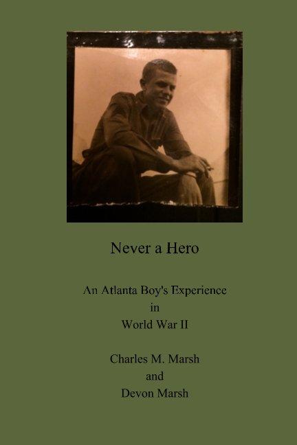 View Never a Hero by Charles M. Marsh, Devon Marsh