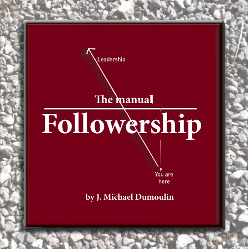 View Followership: The Manual, 3rd Edition by J. Michael Dumoulin