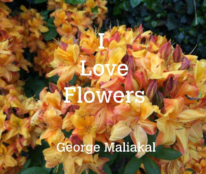 View I Love Flowers by George Maliakal