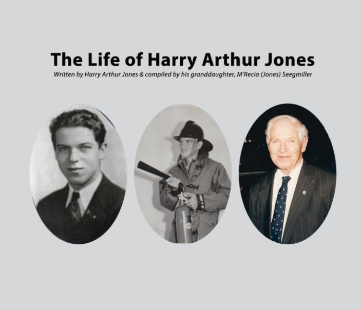 View The Life of Harry Arthur Jones - Updated 11.11.18 by M'Recia Seegmiller