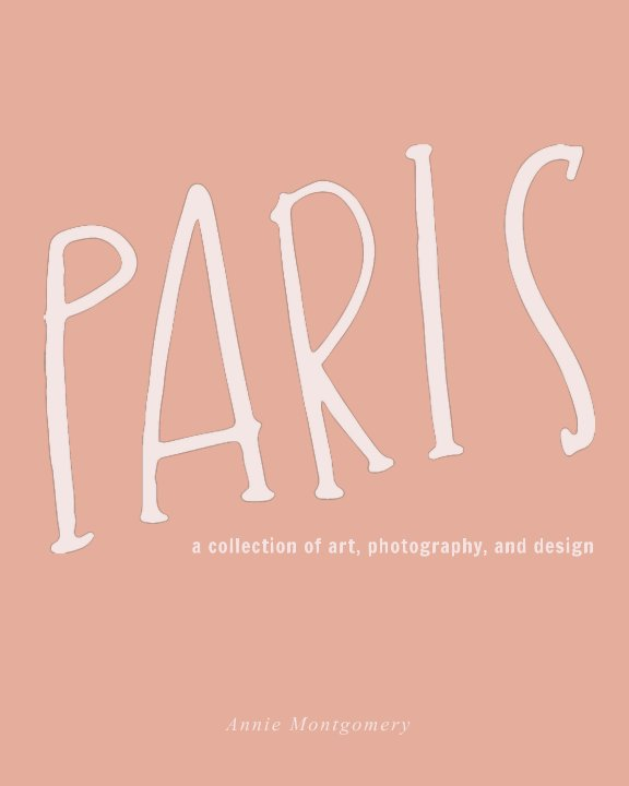View Paris by Annie Montgomery