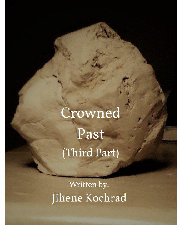 View Crowned Past ( Third Part ) by Jihene Kochrad