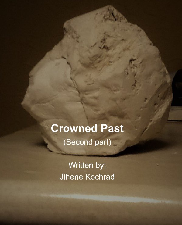 View Crowned Past ( second part) by Jihene Kochrad
