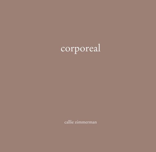 View corporeal by callie zimmerman